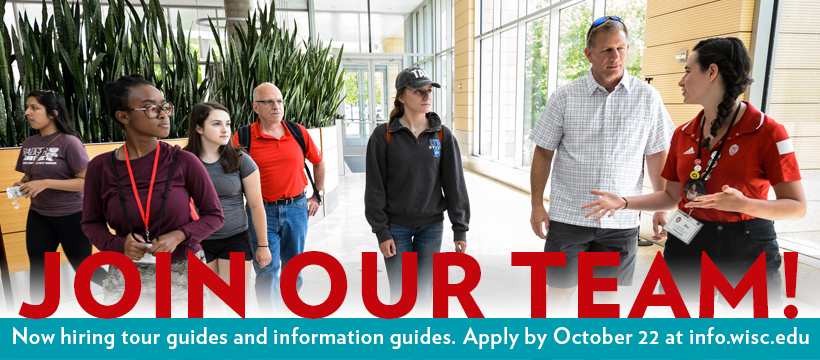 Join our staff! Now hiring information and tour guides. Apply by October 22 at info.wisc.edu, this site